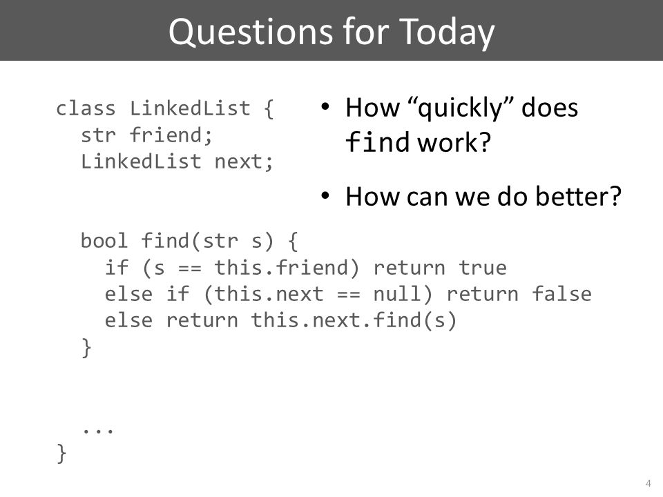 class LinkedList { str friend; LinkedList next; bool find(str s) { if (s == this.friend) return true else if (this.next == null) return false else ret