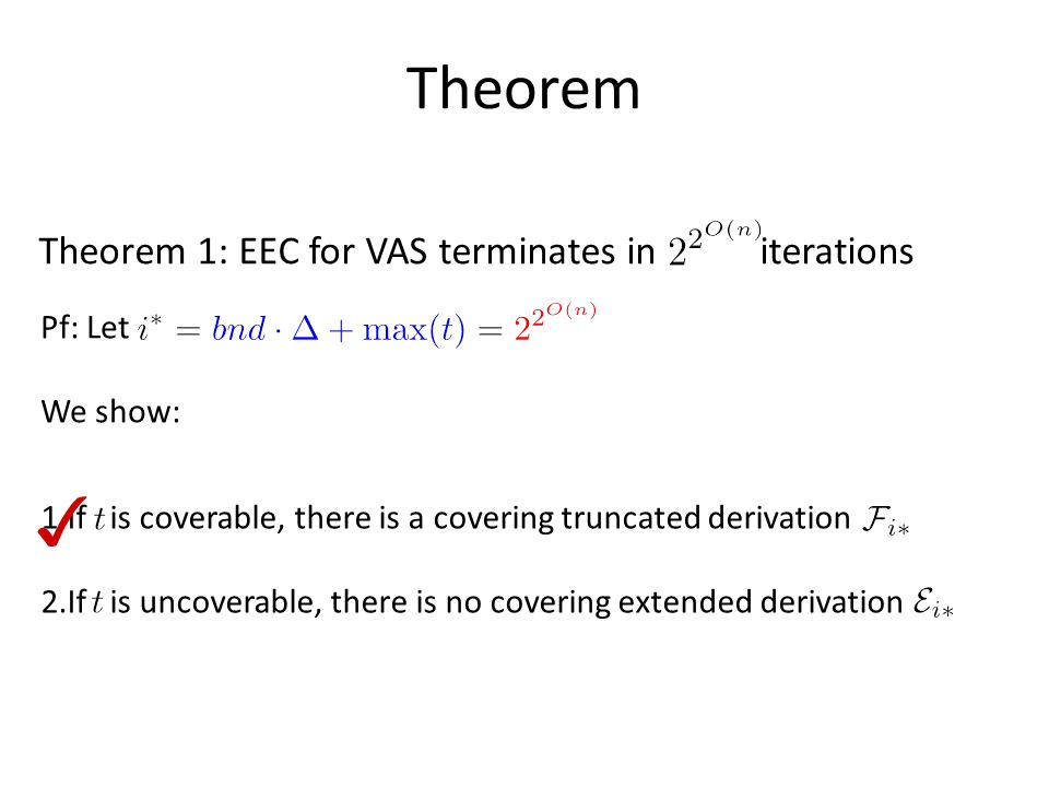 Pf: Let We show: Theorem 1: EEC for VAS terminates in iterations Theorem 1.If is coverable, there is a covering truncated derivation 2.If is uncoverable, there is no covering extended derivation ✓