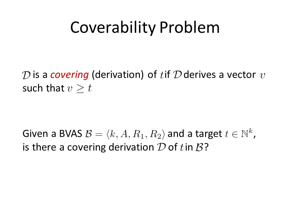 Coverability Problem Given a BVAS and a target, is there a covering derivation of in .