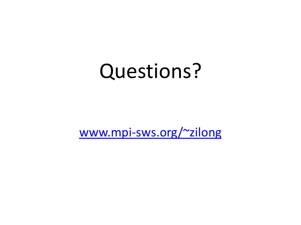 Questions www.mpi-sws.org/~zilong
