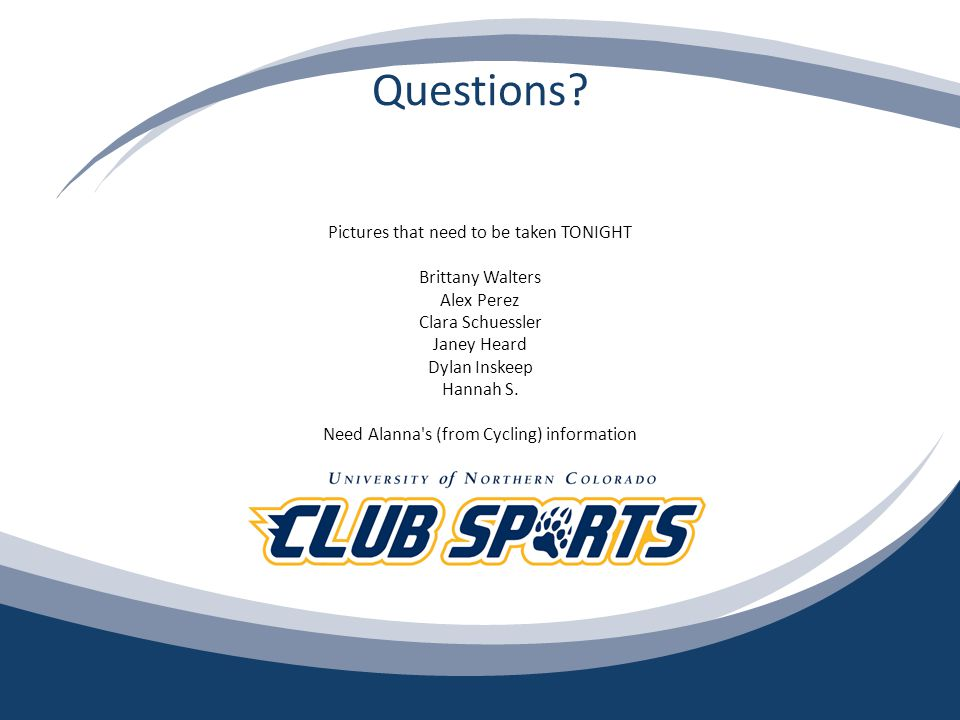Questions? Pictures that need to be taken TONIGHT Brittany Walters Alex Perez Clara Schuessler Janey Heard Dylan Inskeep Hannah S. Need Alanna's (from