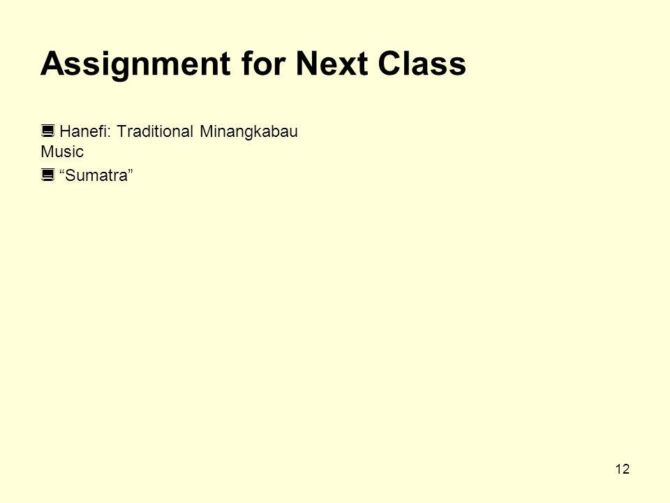 12 Assignment for Next Class  Hanefi: Traditional Minangkabau Music  Sumatra