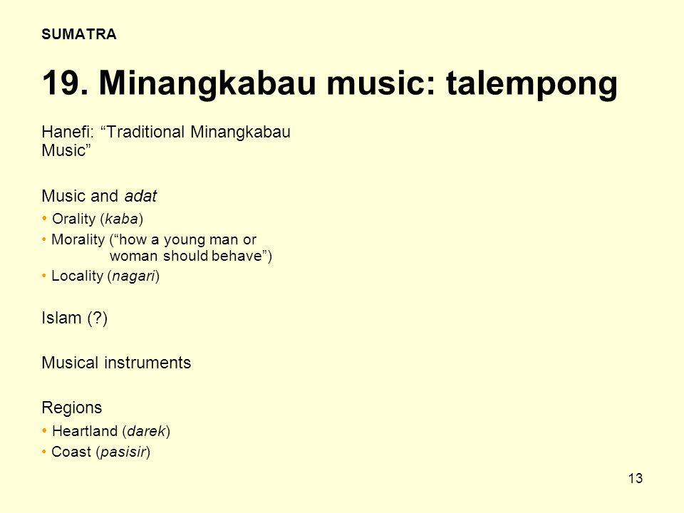 """13 SUMATRA 19. Minangkabau music: talempong Hanefi: """"Traditional Minangkabau Music"""" Music and adat Orality (kaba) Morality (""""how a young man or woman"""