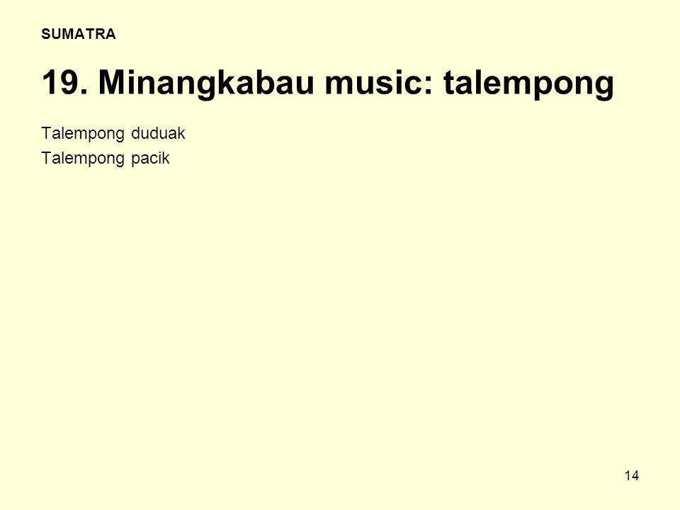 14 SUMATRA 19. Minangkabau music: talempong Talempong duduak Talempong pacik