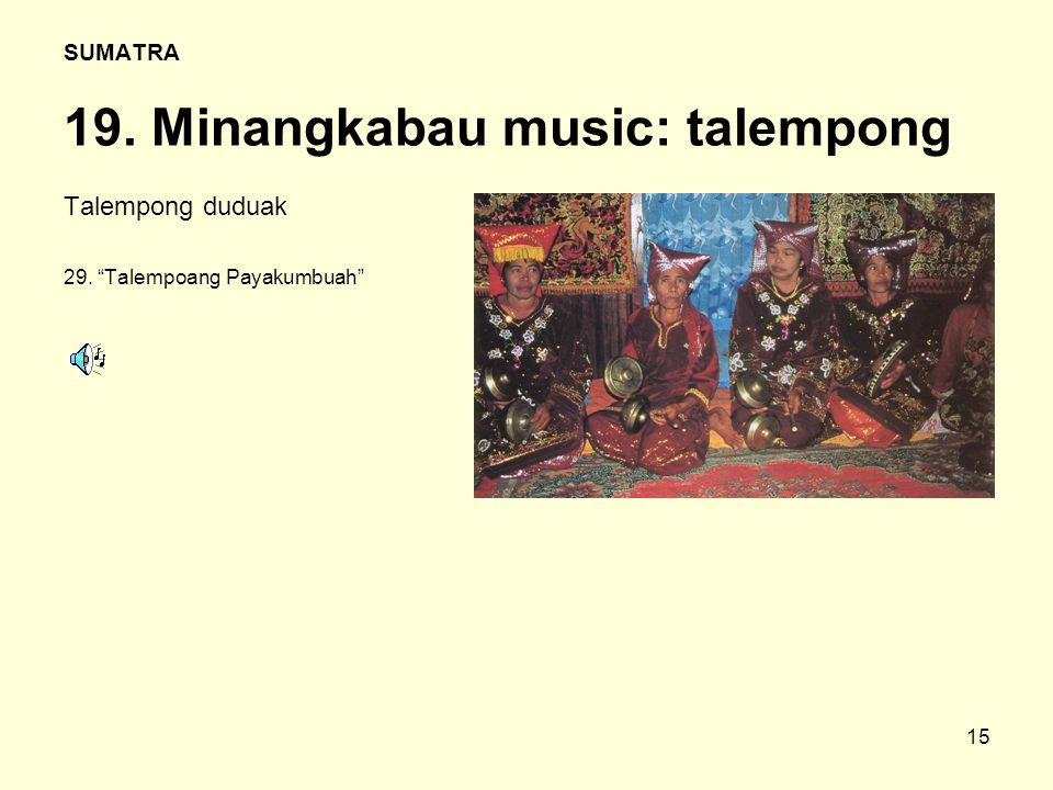 """15 SUMATRA 19. Minangkabau music: talempong Talempong duduak 29. """"Talempoang Payakumbuah"""""""
