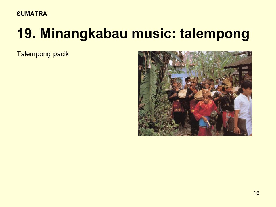 16 SUMATRA 19. Minangkabau music: talempong Talempong pacik