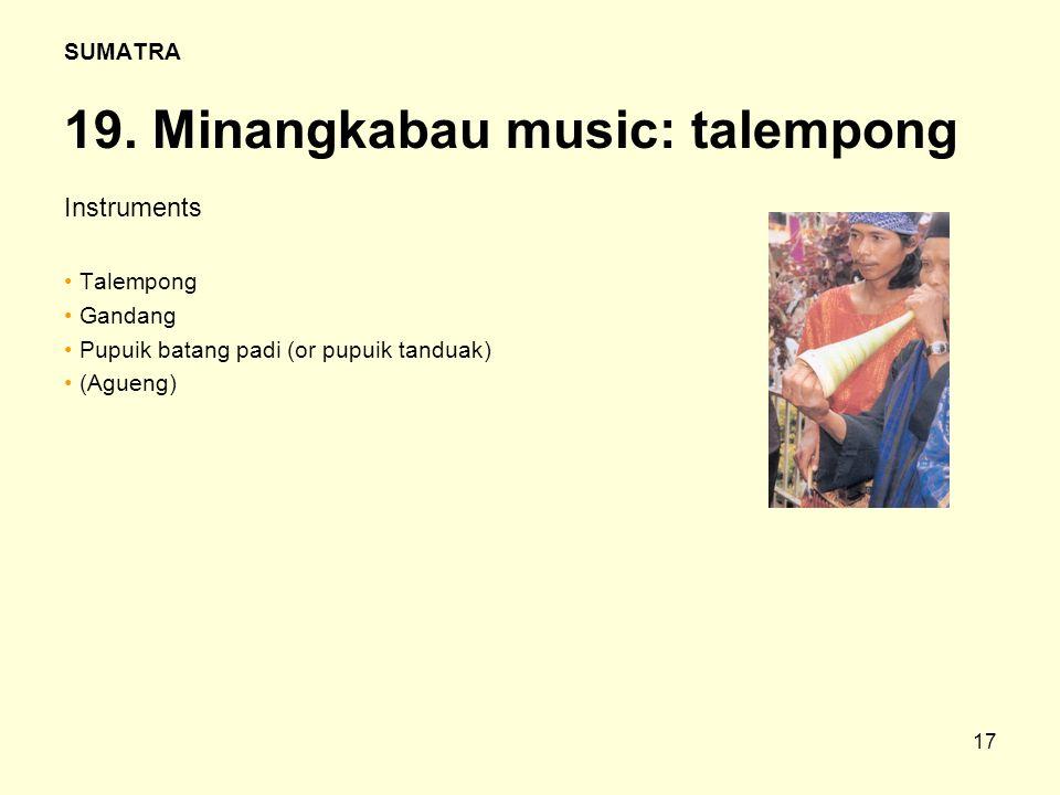 17 SUMATRA 19. Minangkabau music: talempong Instruments Talempong Gandang Pupuik batang padi (or pupuik tanduak) (Agueng)