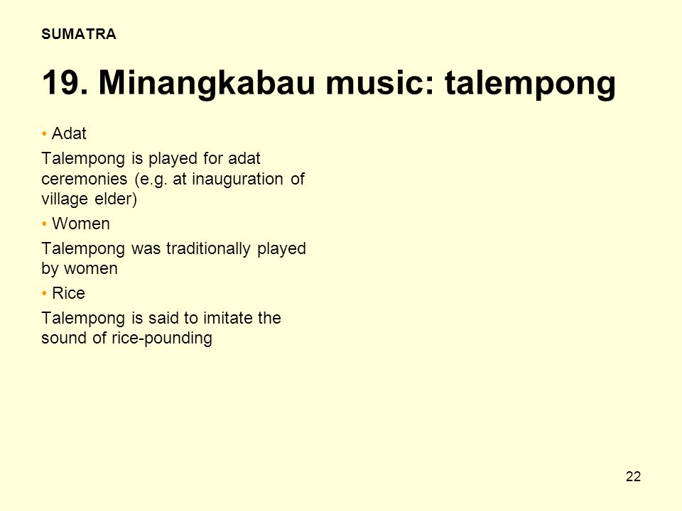 22 SUMATRA 19.Minangkabau music: talempong Adat Talempong is played for adat ceremonies (e.g.