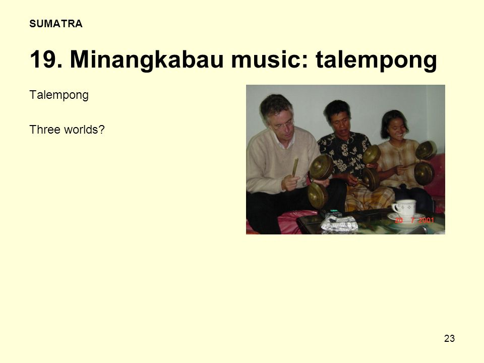 23 SUMATRA 19. Minangkabau music: talempong Talempong Three worlds