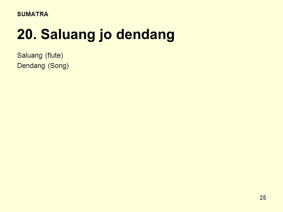 25 SUMATRA 20. Saluang jo dendang Saluang (flute) Dendang (Song)