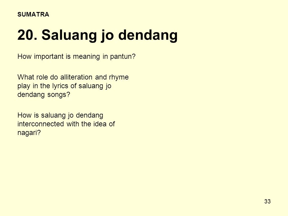 33 SUMATRA 20. Saluang jo dendang How important is meaning in pantun? What role do alliteration and rhyme play in the lyrics of saluang jo dendang son