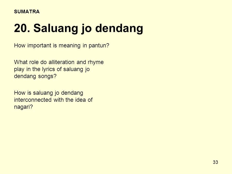 33 SUMATRA 20.Saluang jo dendang How important is meaning in pantun.
