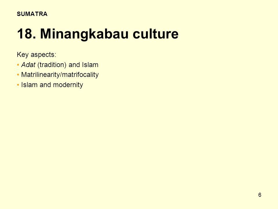 6 Key aspects: Adat (tradition) and Islam Matrilinearity/matrifocality Islam and modernity