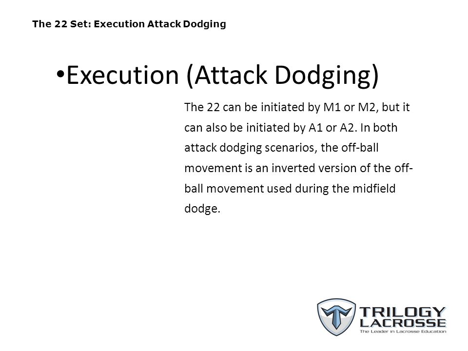 The 22 Set: Execution Attack Dodging The 22 can be initiated by M1 or M2, but it can also be initiated by A1 or A2. In both attack dodging scenarios,