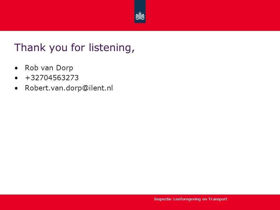 Inspectie Leefomgeving en Transport Thank you for listening, Rob van Dorp +32704563273 Robert.van.dorp@ilent.nl