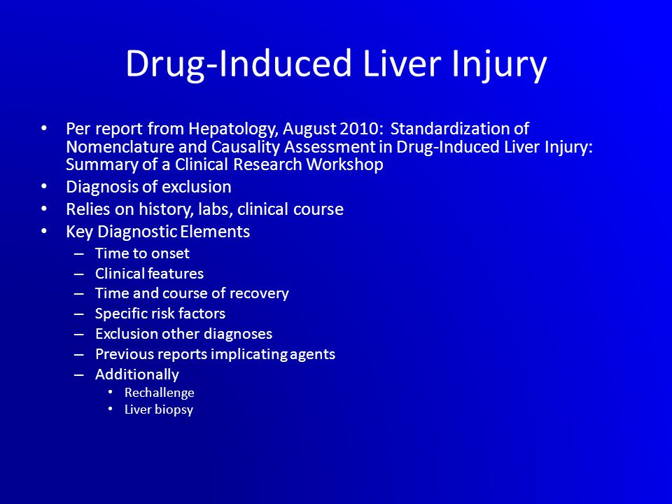 Drug-Induced Liver Injury Per report from Hepatology, August 2010: Standardization of Nomenclature and Causality Assessment in Drug-Induced Liver Inju