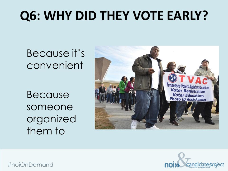 & #noiOnDemand Q6: WHY DID THEY VOTE EARLY.
