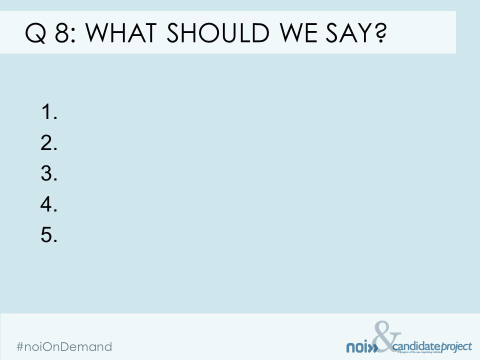 & #noiOnDemand Q 8: WHAT SHOULD WE SAY 1. 2. 3. 4. 5.