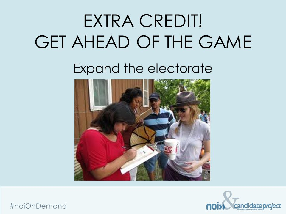 & #noiOnDemand EXTRA CREDIT! GET AHEAD OF THE GAME Expand the electorate