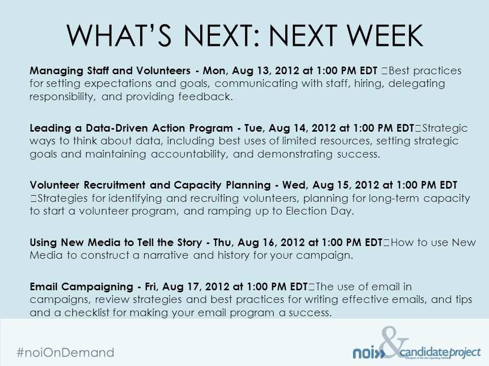 & #noiOnDemand WHAT'S NEXT: NEXT WEEK Managing Staff and Volunteers - Mon, Aug 13, 2012 at 1:00 PM EDT Best practices for setting expectations and goals, communicating with staff, hiring, delegating responsibility, and providing feedback.
