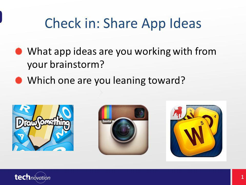 Check in: Share App Ideas What app ideas are you working with from your brainstorm.