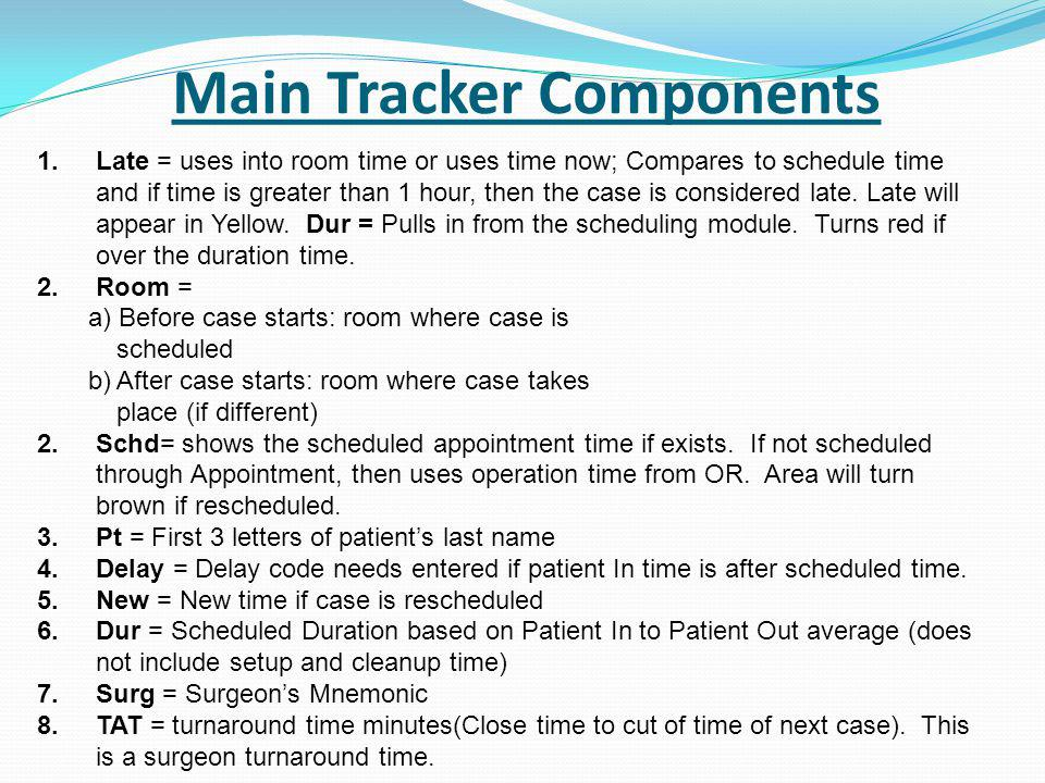 Main Tracker Components 1.Late = uses into room time or uses time now; Compares to schedule time and if time is greater than 1 hour, then the case is considered late.