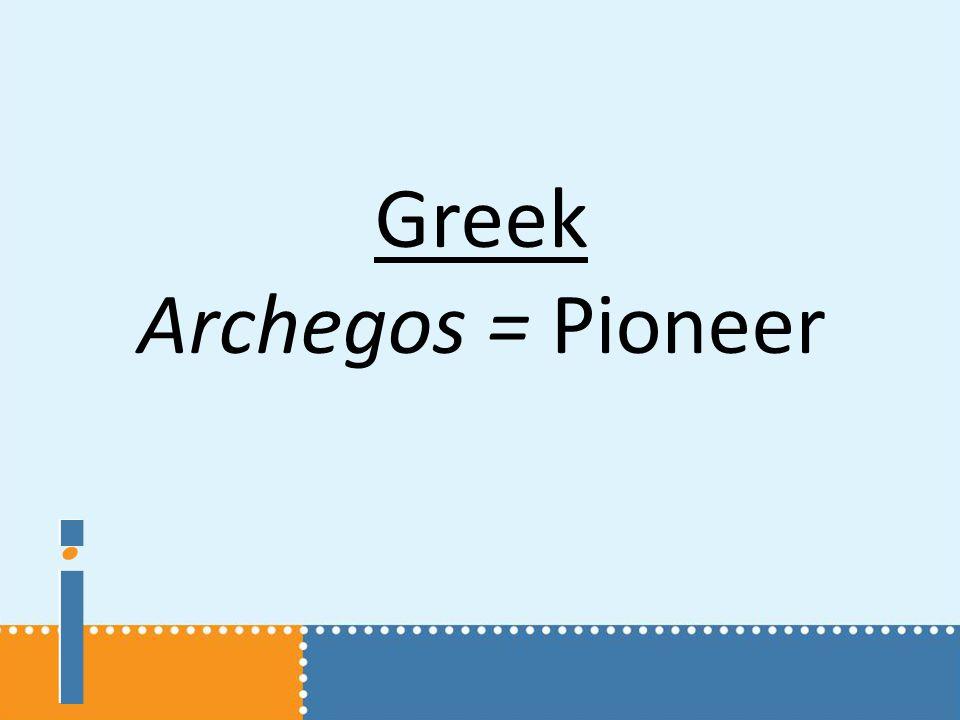 ifif ifif Greek Archegos = Pioneer