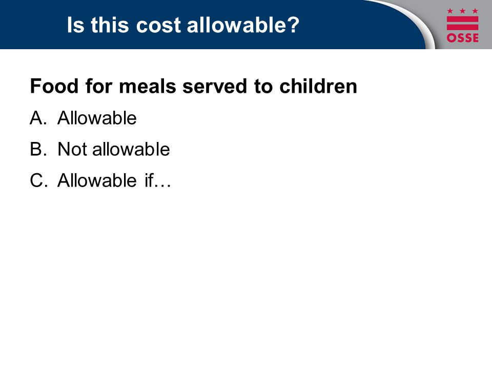 Is this cost allowable? Food for meals served to children A.Allowable B.Not allowable C.Allowable if…