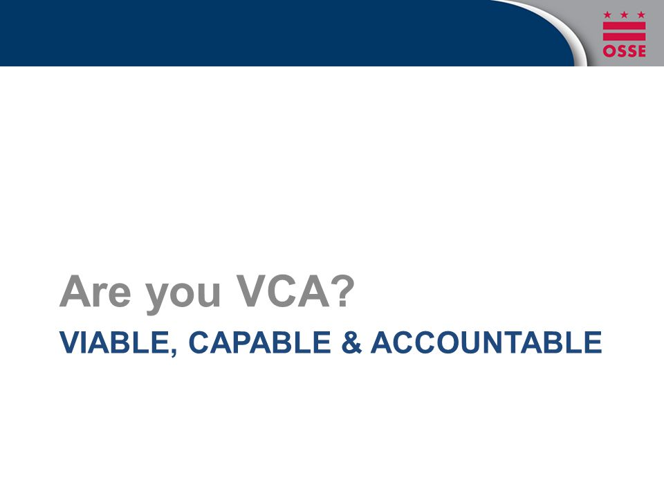 VIABLE, CAPABLE & ACCOUNTABLE Are you VCA?