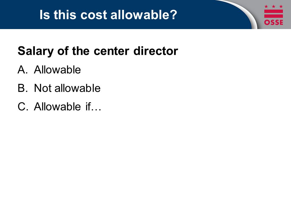 Is this cost allowable? Salary of the center director A.Allowable B.Not allowable C.Allowable if…