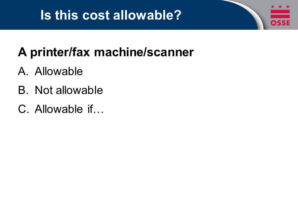 Is this cost allowable? A printer/fax machine/scanner A.Allowable B.Not allowable C.Allowable if…