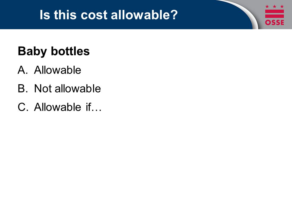 Is this cost allowable? Baby bottles A.Allowable B.Not allowable C.Allowable if…