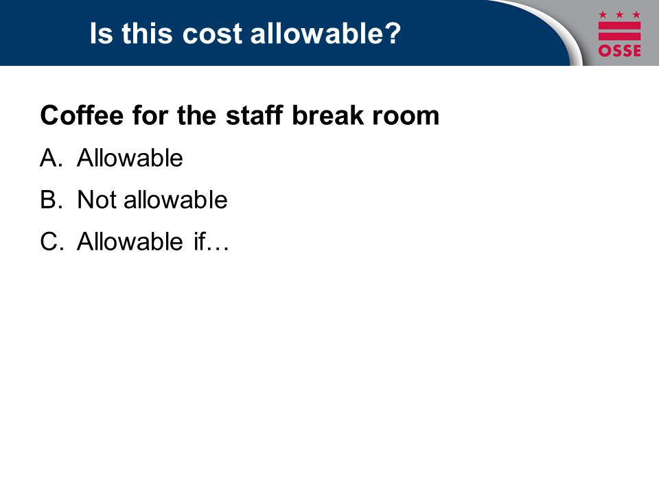 Is this cost allowable? Coffee for the staff break room A.Allowable B.Not allowable C.Allowable if…