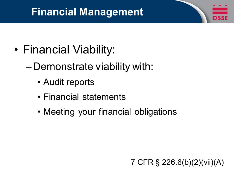 Financial Management Financial Viability: –Demonstrate viability with: Audit reports Financial statements Meeting your financial obligations 7 CFR § 2