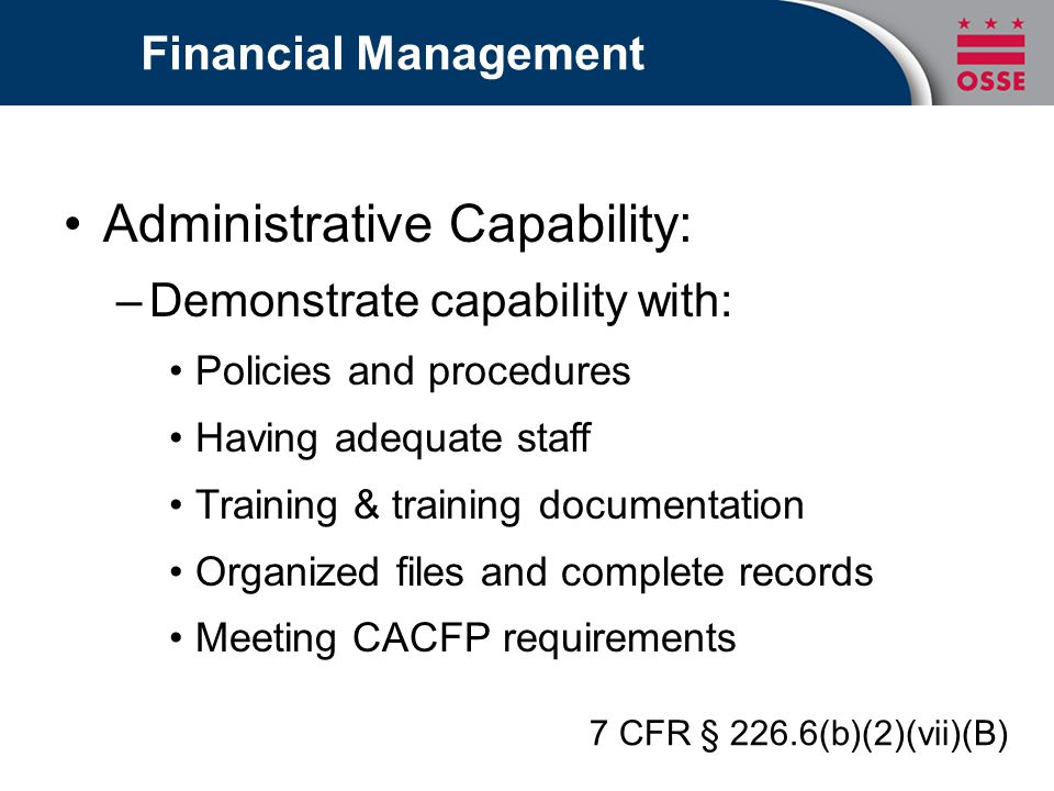 Financial Management Administrative Capability: –Demonstrate capability with: Policies and procedures Having adequate staff Training & training docume