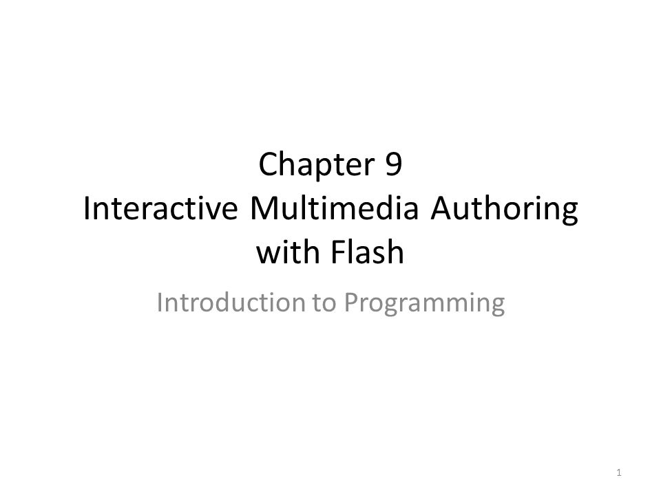 Chapter 9 Interactive Multimedia Authoring with Flash Introduction to Programming 1