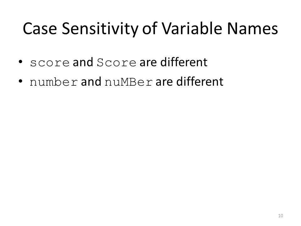 Case Sensitivity of Variable Names score and Score are different number and nuMBer are different 10