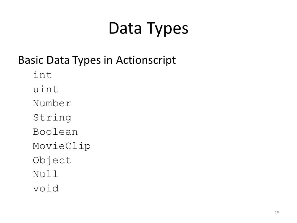 Data Types Basic Data Types in Actionscript int uint Number String Boolean MovieClip Object Null void 15
