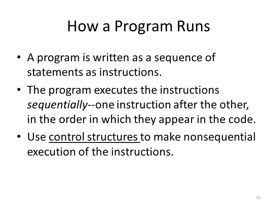 How a Program Runs A program is written as a sequence of statements as instructions.