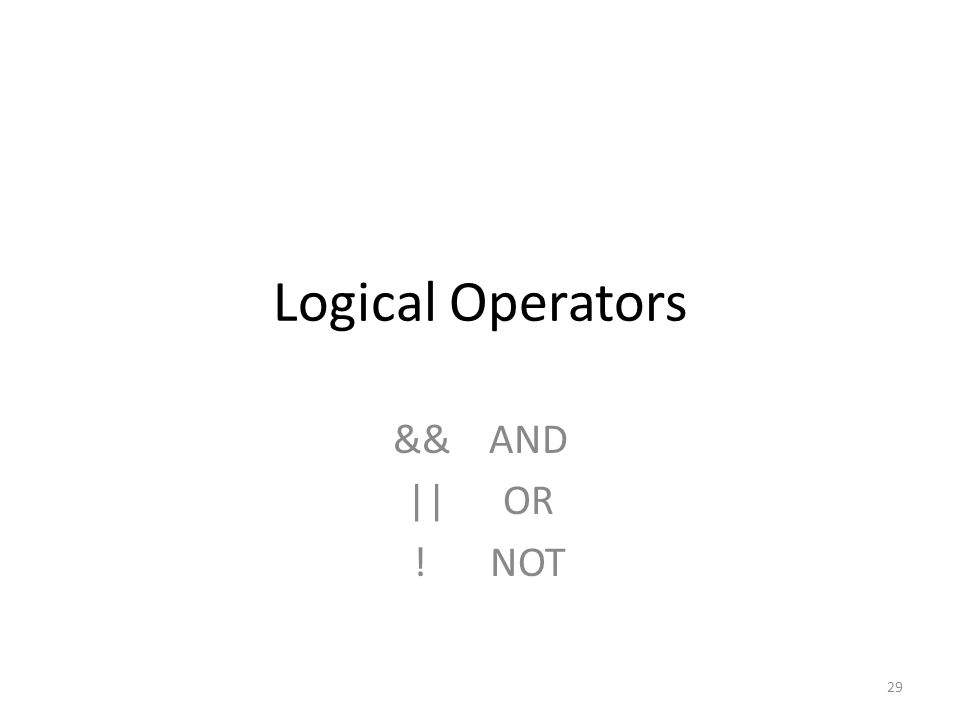 Logical Operators &&AND ||OR !NOT 29
