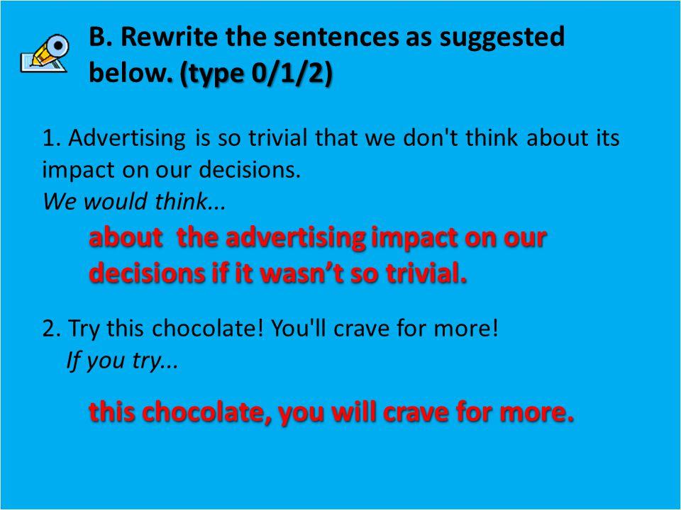 (type 0/1/2) B. Rewrite the sentences as suggested below.