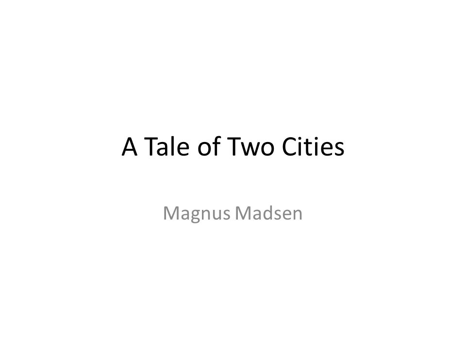 A Tale of Two Cities Magnus Madsen
