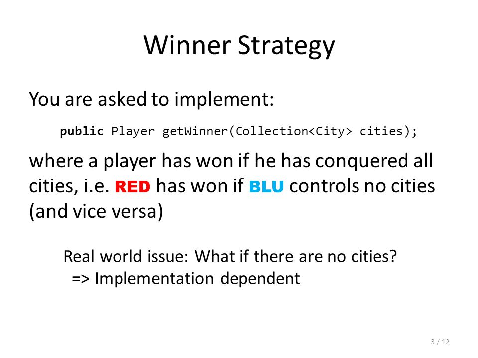 Winner Strategy You are asked to implement: where a player has won if he has conquered all cities, i.e.