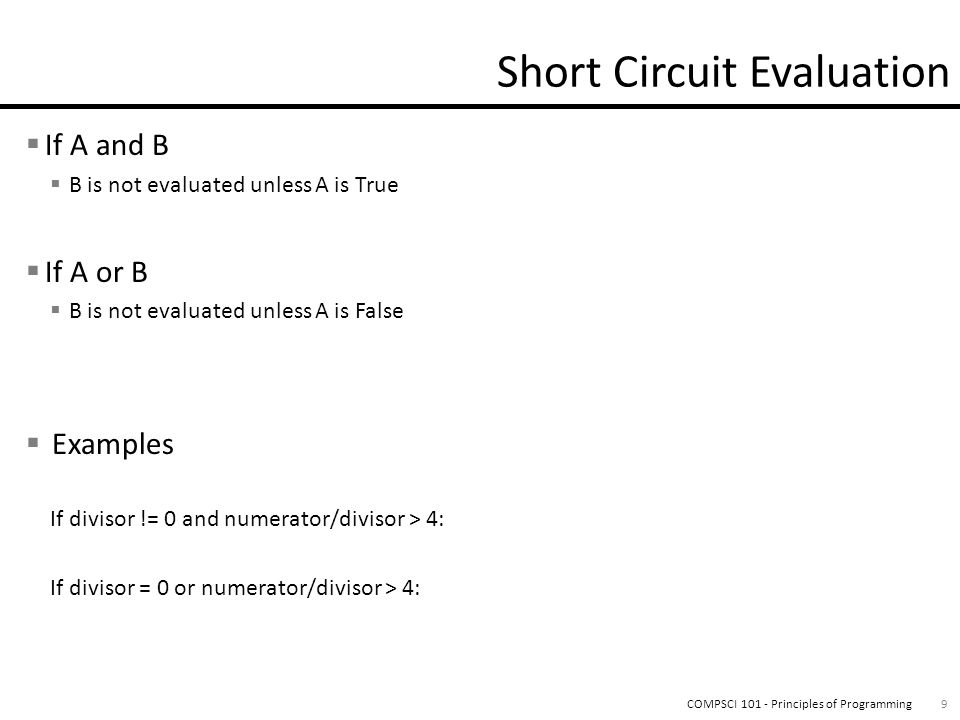  Basic Truth tables  and  or  not  Use of Complex conditions:  Use of and , not , and or  Benefits of Short Circuit evaluation:  Allows you to write code that will not trigger error messages 20COMPSCI 101 - Principles of Programming