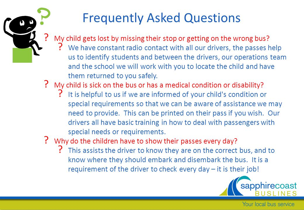 Frequently Asked Questions . My child gets lost by missing their stop or getting on the wrong bus.
