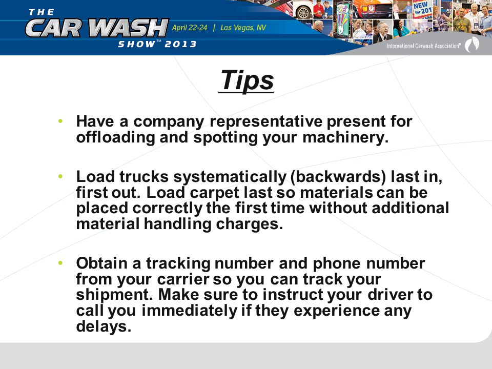 Tips Have a company representative present for offloading and spotting your machinery.