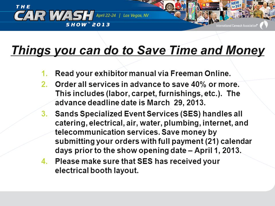 Things you can do to Save Time and Money 1.Read your exhibitor manual via Freeman Online.