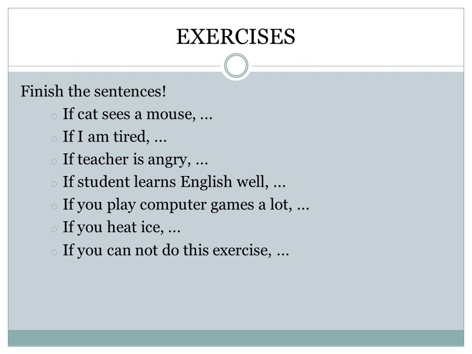 EXERCISES Finish the sentences. o If cat sees a mouse,...