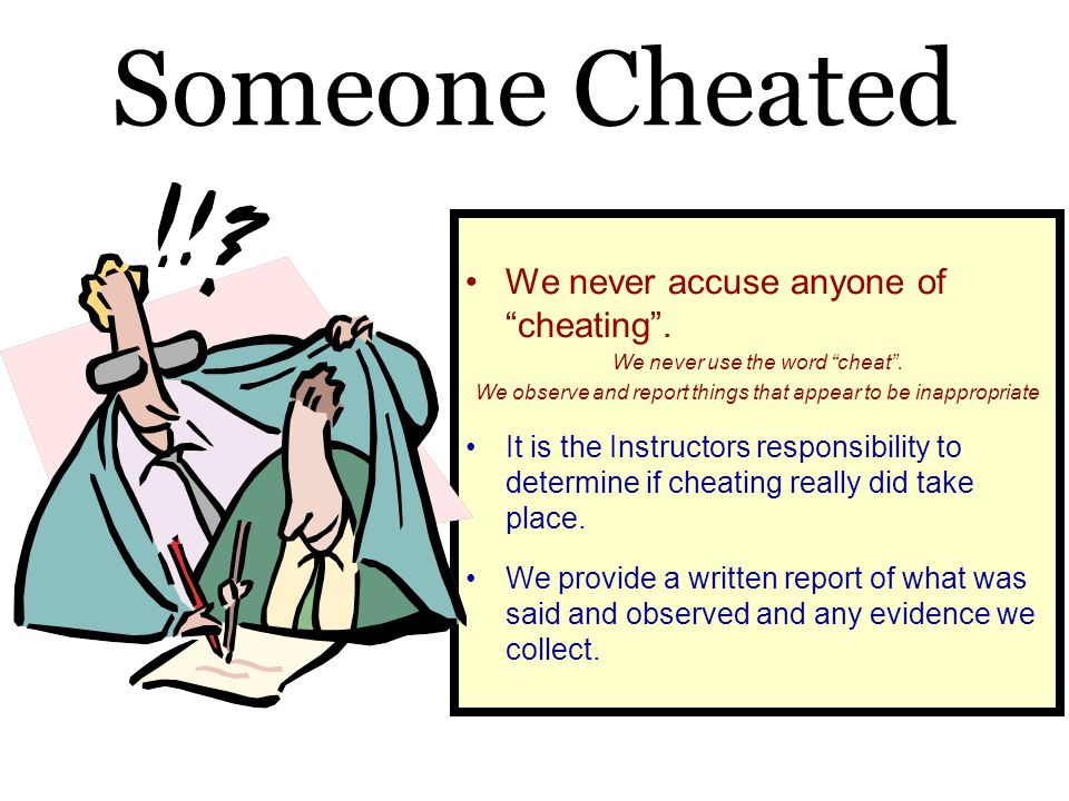 Someone Cheated We never accuse anyone of cheating .