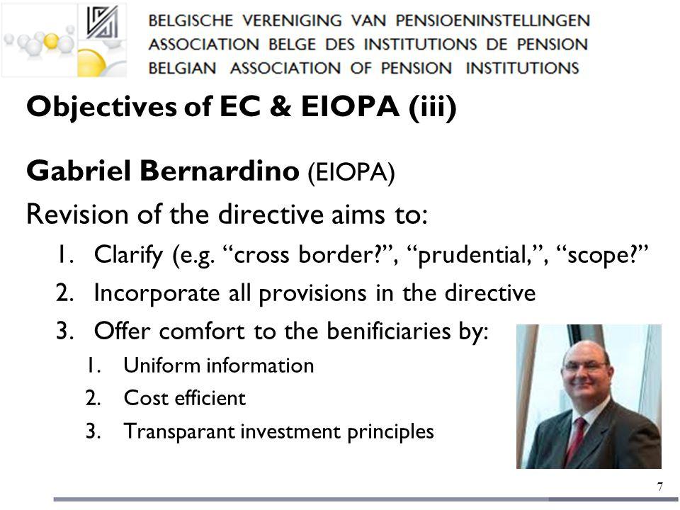 Objectives of EC & EIOPA (iii) Gabriel Bernardino (EIOPA) Revision of the directive aims to: 1.Clarify (e.g.
